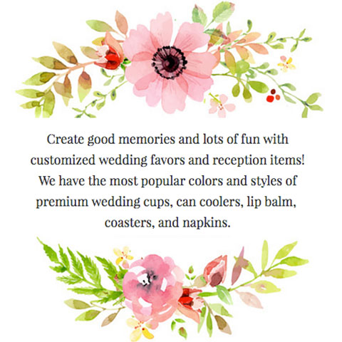 Create good memories and lots of fun with customized wedding favors and reception items! we have the most popular colors and styles of premium wedding cups, can coolers, lip balm, coasters and napkins.